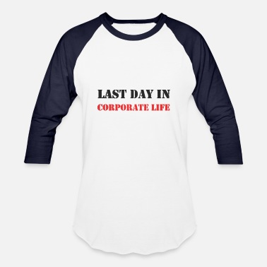 Corporate Life Last day in Corporate Life- Farewell-Retirement - Unisex Baseball T-Shirt