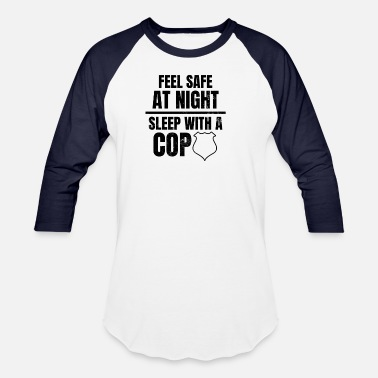 Safe Police Girlfriend Feel Safe Sleep With Cop Gift - Unisex Baseball T-Shirt