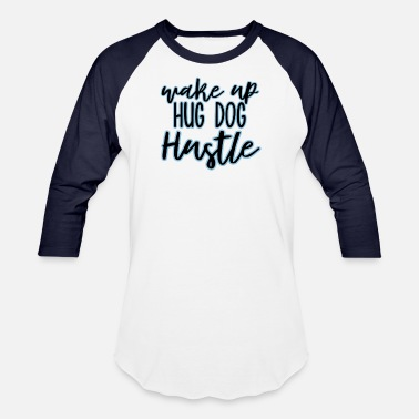 Wake Up And Hustle Wake Up, Hug Dog, Hustle - Baseball T-Shirt