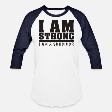 I Am I am strong i am a survivor - Baseball T-Shirt