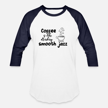 Coffee Is Like Drinking Smooth Jazz - Unisex Baseball T-Shirt