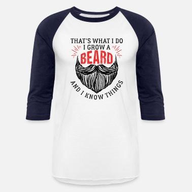 27de2d21fd That's What I Do I Grow A Beard Funny Gift - Unisex. Unisex Baseball T- Shirt