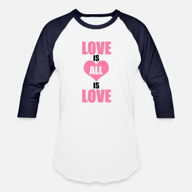 Loved Love is ALL is Love - Unisex Baseball T-Shirt