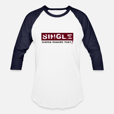 Change Date single, wanna change that? - Baseball T-Shirt