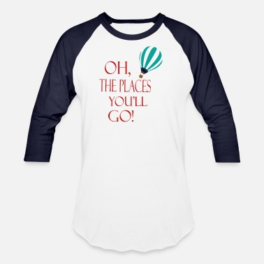 Traveling Oh The Places You'll Go Quote To Enjoy The Trip - Unisex Baseball T-Shirt
