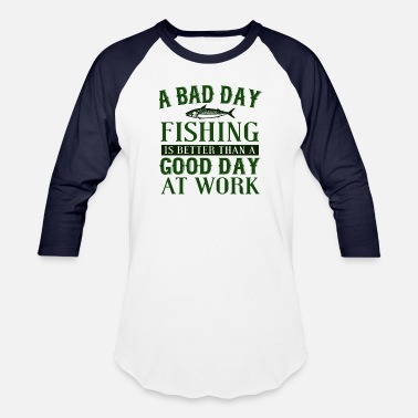 On Days A Bad Day Fishing Is Better Than A Good Day At Wor - Unisex Baseball T-Shirt