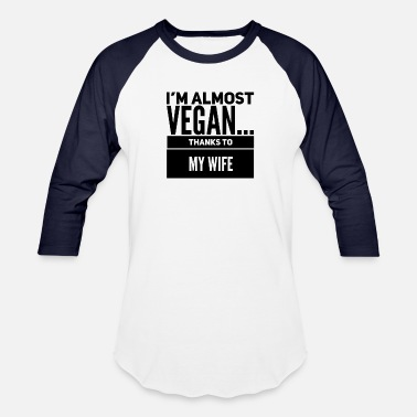 Almost I'm Almost Vegan...Thanks to my Wife (Black) - Unisex Baseball T-Shirt