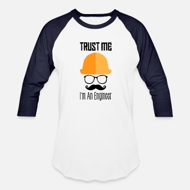 Trust Me Im Engineer Trust Me Im An Engineer - Baseball T-Shirt