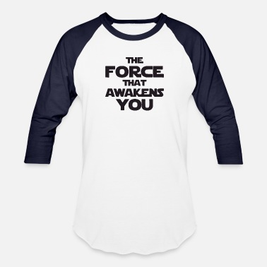 The Force Awakens The force that awakens you - Unisex Baseball T-Shirt