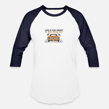 Drive Go By Car Life Is Too Short To Drive Boring Cars - Unisex Baseball T-Shirt
