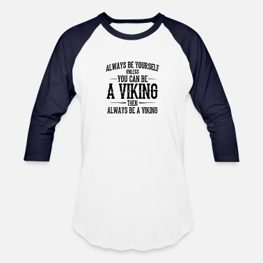 Vikings Parody Always Be Yourself Unless You Can Be A Viking - Baseball T-Shirt