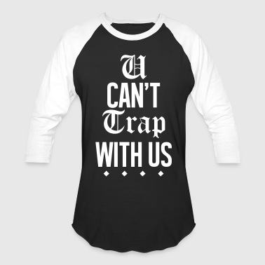 U Can't Trap With Us - Baseball T-Shirt