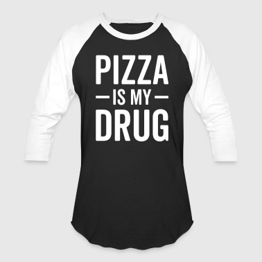 Pizza Is My Drug Funny Quote - Baseball T-Shirt