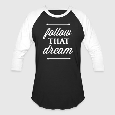 follow that dream - Baseball T-Shirt