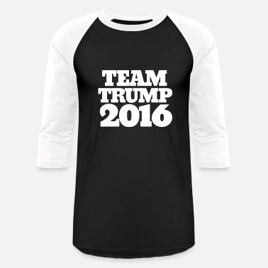 526ce0c64d1 Team Trump 2016 TEAM Trump 2016 - Unisex Baseball T-Shirt