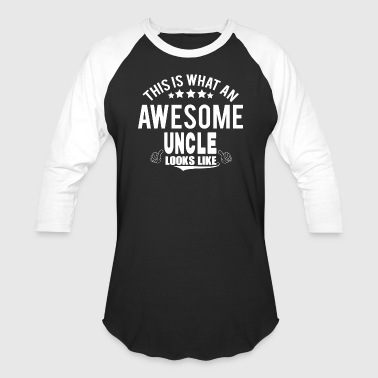 THIS IS WHAT AN AWESOME UNCLE LOOKS LIKE - Baseball T-Shirt
