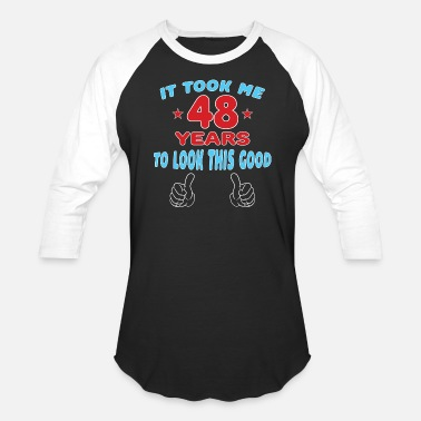 49 Years Old Quotes IT TOOK ME 49 YEARS TO LOOK THIS GOOD - Baseball T-Shirt