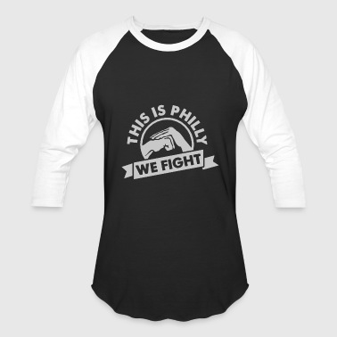 South Philadelphia Philadelphia - This Is Philly - WE FIGHT! - Baseball T-Shirt