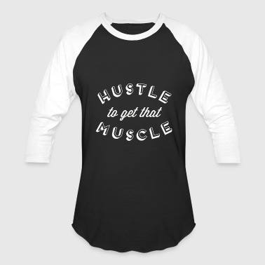 Shred Gym Wear Muscle - Hustle To Get That Muscle Inspirational - Baseball T-Shirt