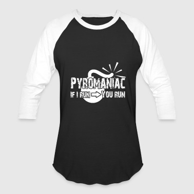 Pyrotechnics PYROMANIAC IF I RUN YOU RUN! Sarcastic Bomb - Baseball T-Shirt