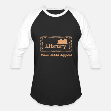 Library Volunteer Library - Library Where Shhhh Happens - Baseball T-Shirt