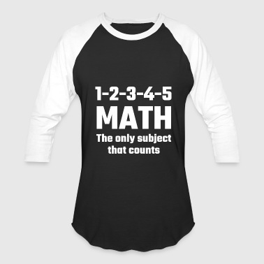 Math Count Teacher Math - Math The Only Subject That Counts - Baseball T-Shirt