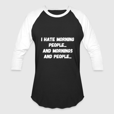Hate - I Hate Morning People - Baseball T-Shirt