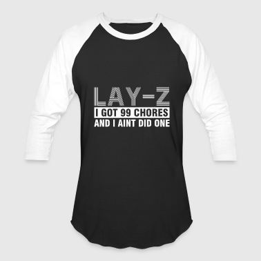 Lay Z I Got 99 Chores And I Aint Did One - Baseball T-Shirt