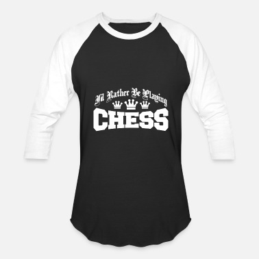 Playing Chess Chess - I'd rather be playing chess - Baseball T-Shirt