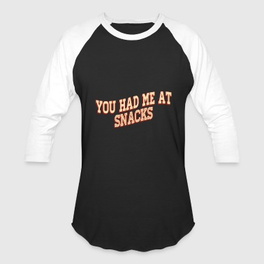 Snack Snack - you had me at snacks - Baseball T-Shirt