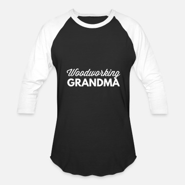 Woodworking Quote Woodworking Grandma - Baseball T-Shirt