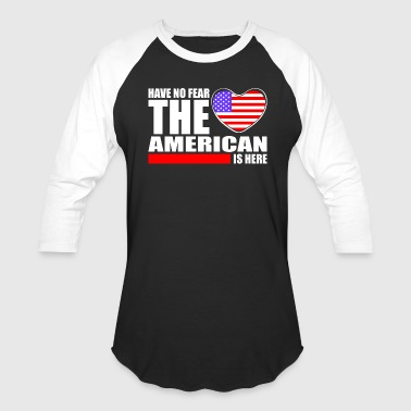 Fear American Have No Fear The American Is Here - Baseball T-Shirt