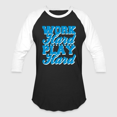 Work Hard Play Hard - Baseball T-Shirt