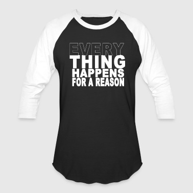 Things Happen Every thing happens for a reason - Baseball T-Shirt