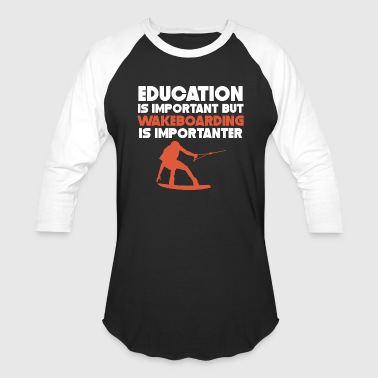 Wakeboard Education Is Important Wakeboarding Is Importanter - Baseball T-Shirt