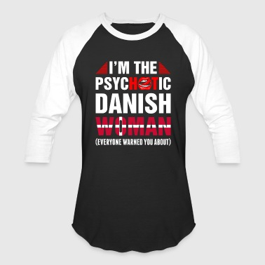 Im The Psychotic Danish Woman - Baseball T-Shirt