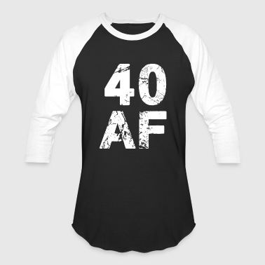 40 Af 40 AF T-Shirt - 40th Birthday Shirt Forty Gifts - Baseball T-Shirt