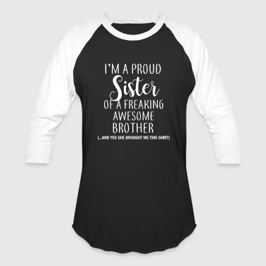 Im A Proud Sister Of A Freaking Awesome Brother Im a Proud Sister of Awesome Brother Shirt - Baseball T-Shirt