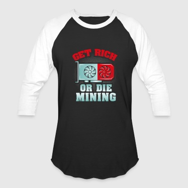Gold Rich Quotes Get Rich Or Die Mining - Baseball T-Shirt