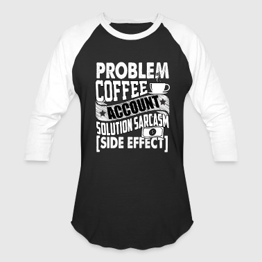 Problem Coffee Account Solution Sarcasm T Shirt - Baseball T-Shirt