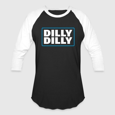 Dill DILLY DILLY - Baseball T-Shirt