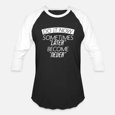 Famous Sportswear Do It Now Sometime Later Become Never - Unisex Baseball T-Shirt