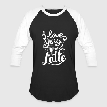 I love you a whole latte - Baseball T-Shirt