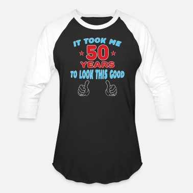 50 Years Old IT TOOK ME 50 YEARS TO LOOK THIS GOOD - Baseball T-Shirt