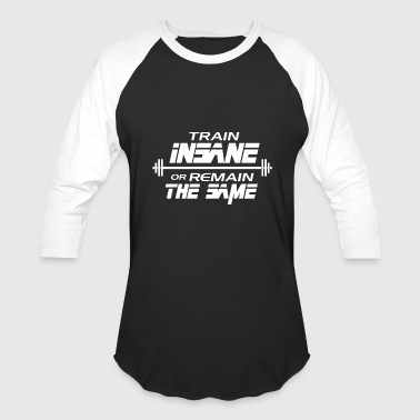 Train Train Insane Or Remain The Same - Baseball T-Shirt