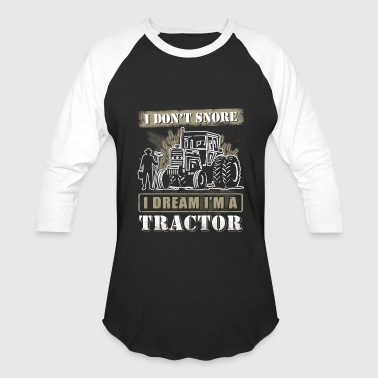 I Dont Snore I Dream I'm Tractor - Baseball T-Shirt