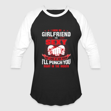 I know my girlfriend is sexy - Baseball T-Shirt