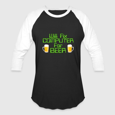 Repair Will Fix Computer For Beer, Computer Nerd, Computer Repair - Baseball T-Shirt