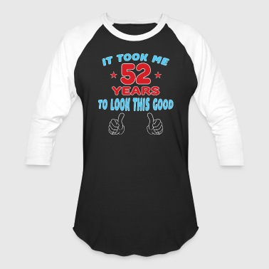 52 Years Old Quotes IT TOOK ME 52 YEARS TO LOOK THIS GOOD - Baseball T-Shirt