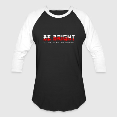 Be bright - Baseball T-Shirt